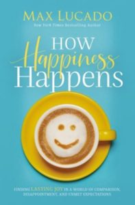 How Happiness Happens - Finding Lasting Joy in a world of Comparison, Disappointment, and Unmet Expectations